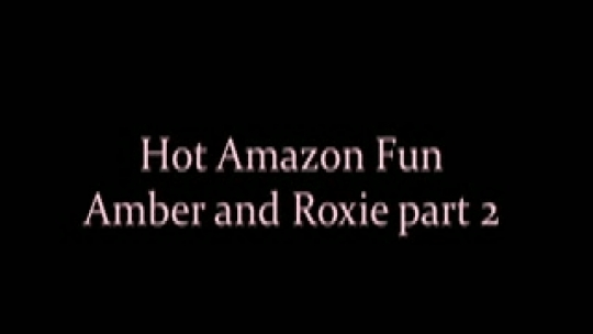 Hot Amazon fun - Amber and Roxie part 2